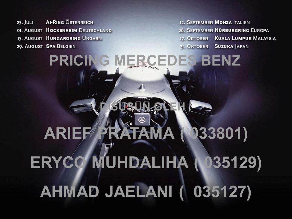 PRICING MERCEDES BENZ DISUSUN OLEH : ARIEF PRATAMA ( 033801) ERYCO MUHDALIHA ( 035129) AHMAD JAELANI ( 035127)