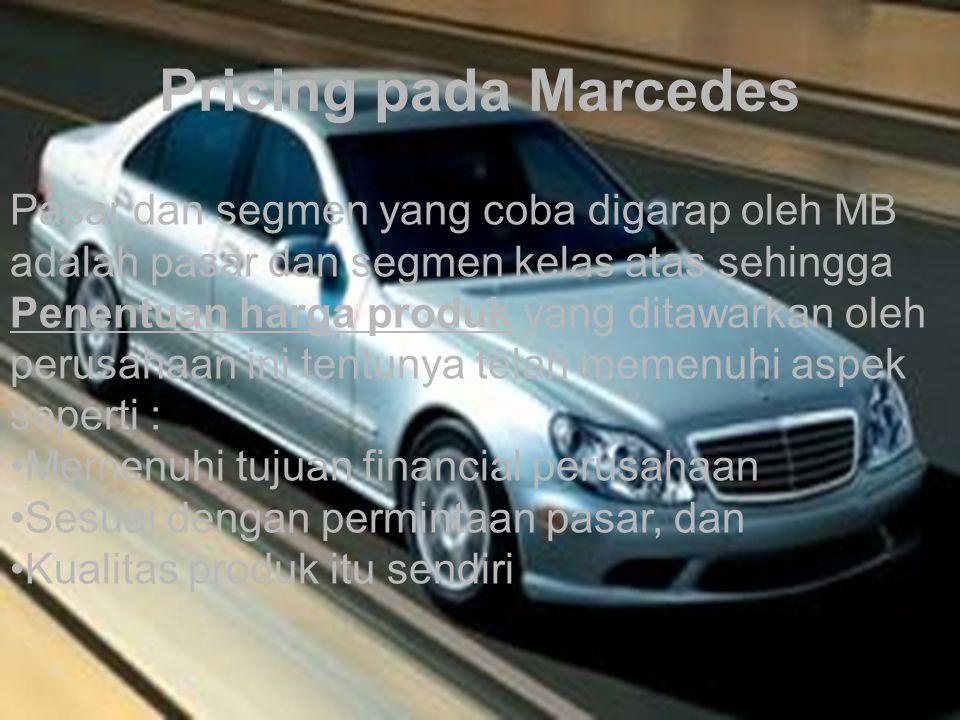 Pricing pada Marcedes Pasar dan segmen yang coba digarap oleh MB adalah pasar dan segmen kelas atas sehingga Penentuan harga produk yang ditawarkan ol