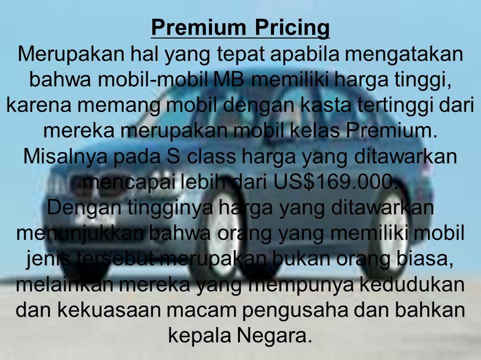 Premium Pricing Merupakan hal yang tepat apabila mengatakan bahwa mobil-mobil MB memiliki harga tinggi, karena memang mobil dengan kasta tertinggi dar