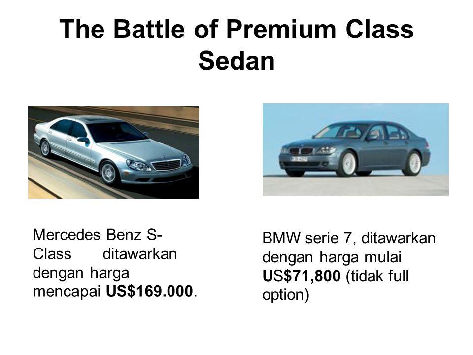 The Battle of Premium Class Sedan Mercedes Benz S- Class ditawarkan dengan harga mencapai US$169.000. BMW serie 7, ditawarkan dengan harga mulai US$71