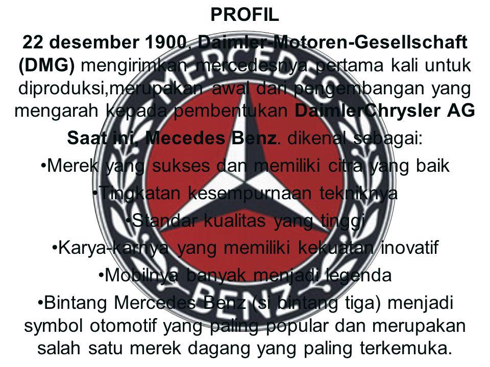 PROFIL 22 desember 1900, Daimler-Motoren-Gesellschaft (DMG) mengirimkan mercedesnya pertama kali untuk diproduksi,merupakan awal dari pengembangan yan