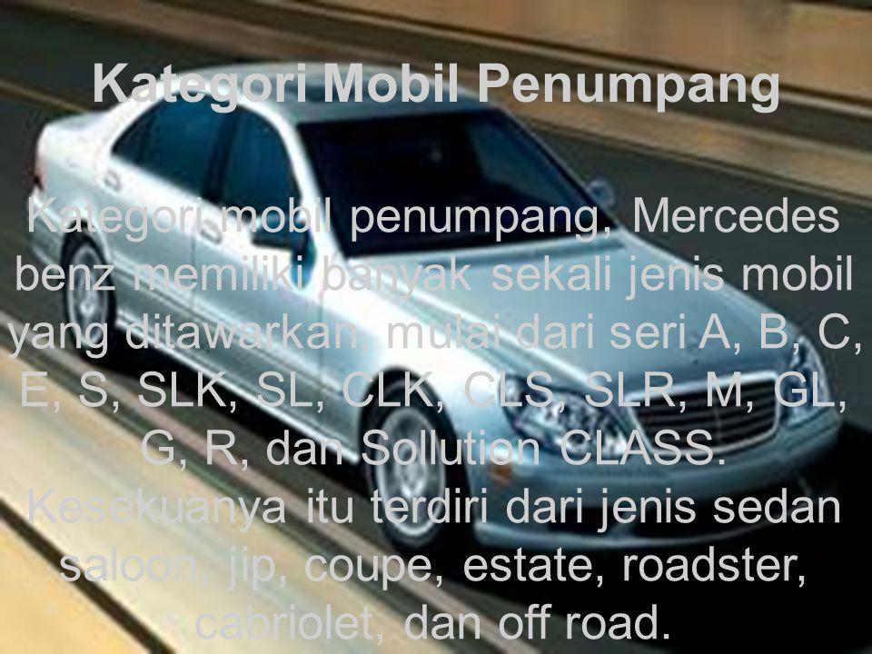 Kategori mobil penumpang, Mercedes benz memiliki banyak sekali jenis mobil yang ditawarkan, mulai dari seri A, B, C, E, S, SLK, SL, CLK, CLS, SLR, M,