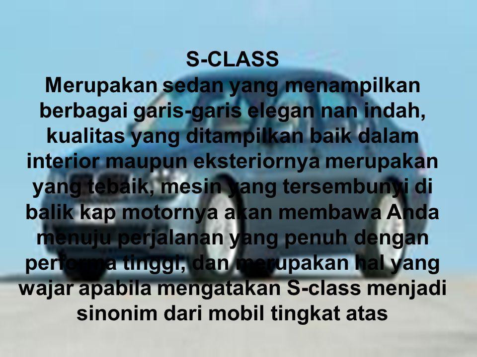 S-CLASS Merupakan sedan yang menampilkan berbagai garis-garis elegan nan indah, kualitas yang ditampilkan baik dalam interior maupun eksteriornya meru