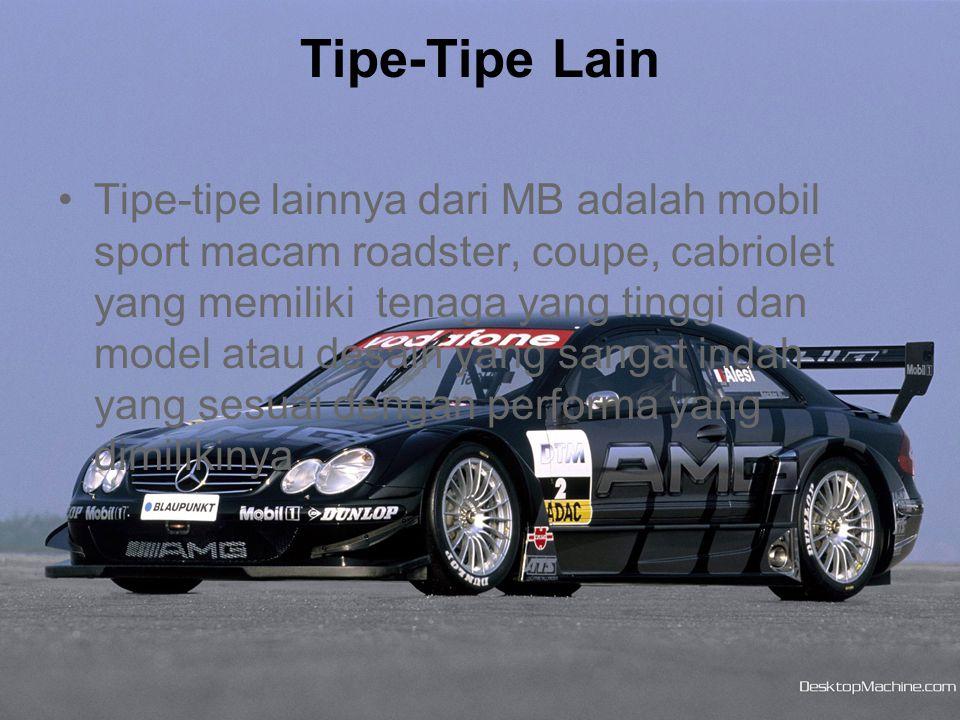 Tipe-Tipe Lain •Tipe-tipe lainnya dari MB adalah mobil sport macam roadster, coupe, cabriolet yang memiliki tenaga yang tinggi dan model atau desain y