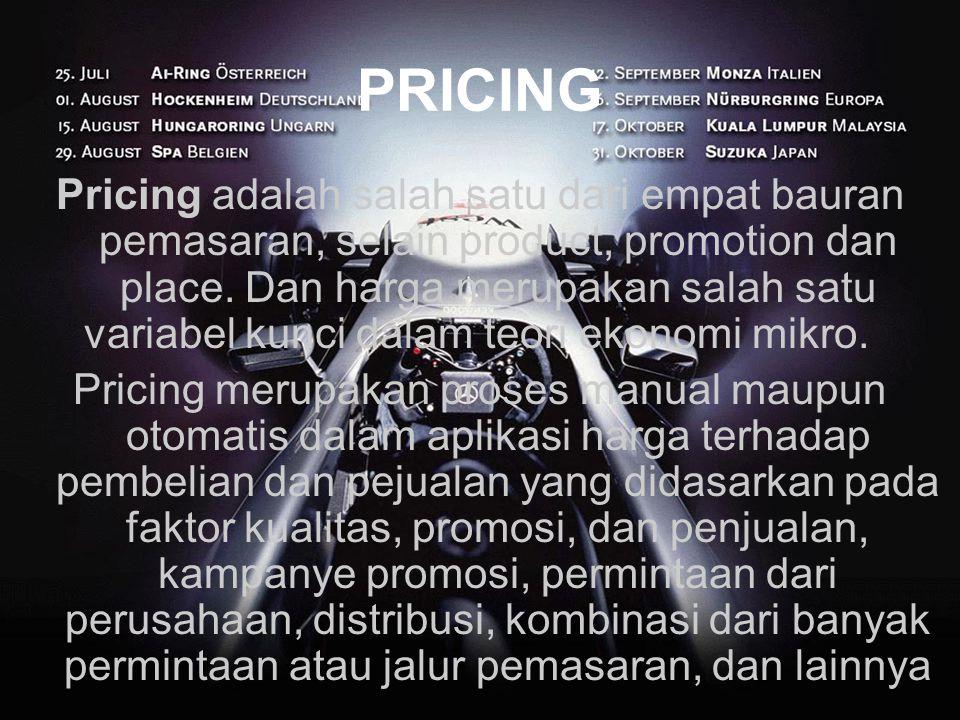 PRICING Pricing adalah salah satu dari empat bauran pemasaran, selain product, promotion dan place. Dan harga merupakan salah satu variabel kunci dala
