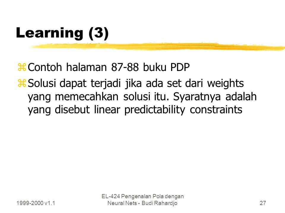 1999-2000 v1.1 EL-424 Pengenalan Pola dengan Neural Nets - Budi Rahardjo27 Learning (3) zContoh halaman 87-88 buku PDP zSolusi dapat terjadi jika ada