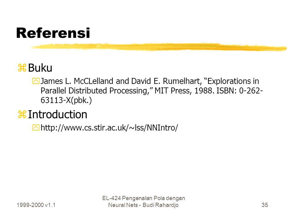 "1999-2000 v1.1 EL-424 Pengenalan Pola dengan Neural Nets - Budi Rahardjo35 Referensi zBuku yJames L. McCLelland and David E. Rumelhart, ""Explorations"