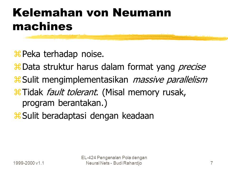 1999-2000 v1.1 EL-424 Pengenalan Pola dengan Neural Nets - Budi Rahardjo7 Kelemahan von Neumann machines zPeka terhadap noise. zData struktur harus da