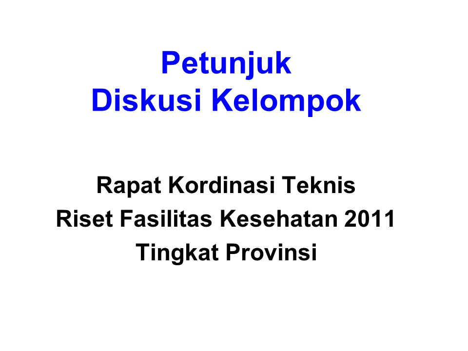 Petunjuk Diskusi Kelompok Rapat Kordinasi Teknis Riset Fasilitas Kesehatan 2011 Tingkat Provinsi