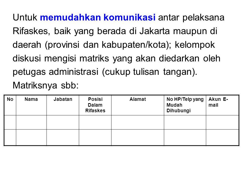 Untuk memudahkan komunikasi antar pelaksana Rifaskes, baik yang berada di Jakarta maupun di daerah (provinsi dan kabupaten/kota); kelompok diskusi men