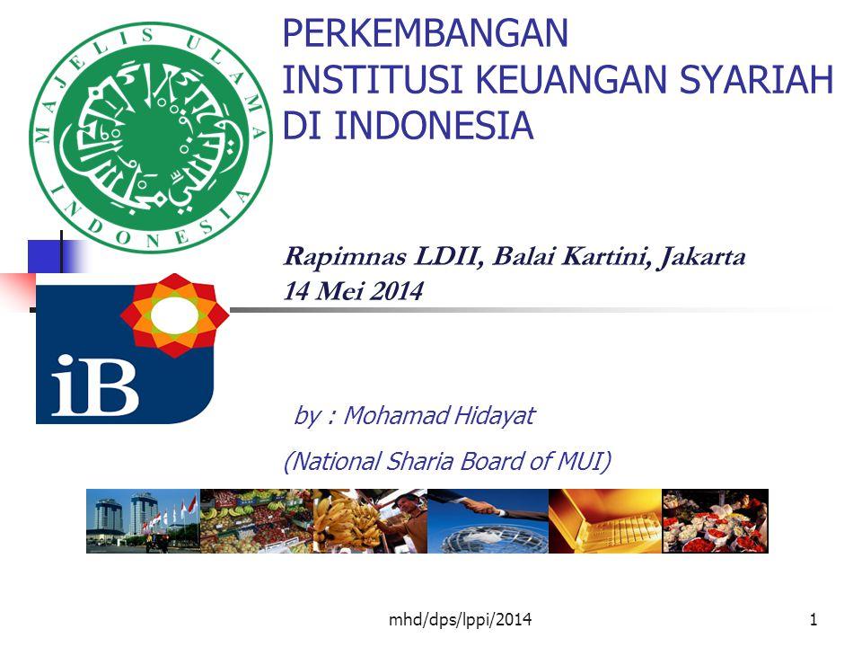 mhd/dps/lppi/20141 PERKEMBANGAN INSTITUSI KEUANGAN SYARIAH DI INDONESIA Rapimnas LDII, Balai Kartini, Jakarta 14 Mei 2014 by : Mohamad Hidayat (National Sharia Board of MUI)