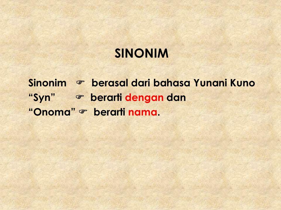 Sinonim merupakan kata – kata yang mempunyai kesamaan arti walau arti kata – kata itu tidaklah sama betul.