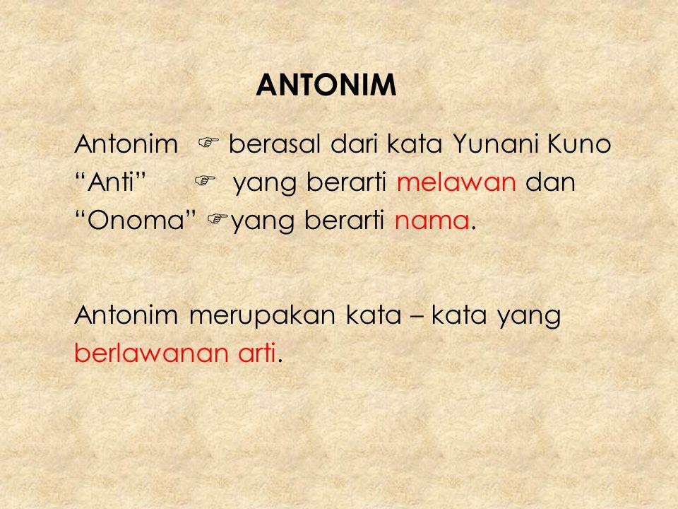 PEMBAHASAN Sinonim  merupakan kata- kata yang maknanya hampir sama walaupun bentuknya berbeda.
