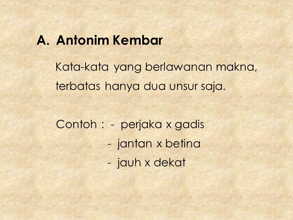 B.Antonim Majemuk Perlawan makna dengan beberapa kata.