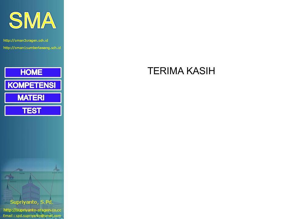 Email : spd.supriyanto@ymail.com http://supriyanto-sragen.co.cc Supriyanto, S.Pd. http://sman1sumberlawang.sch.id http://sman3sragen.sch.id TERIMA KAS