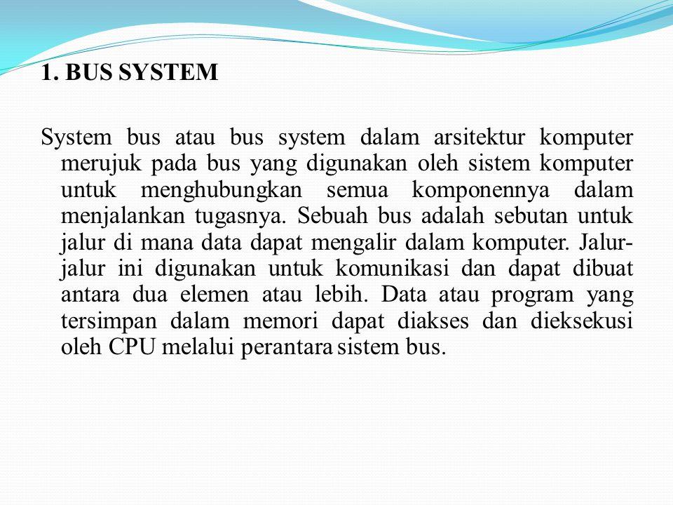 1. BUS SYSTEM System bus atau bus system dalam arsitektur komputer merujuk pada bus yang digunakan oleh sistem komputer untuk menghubungkan semua komp