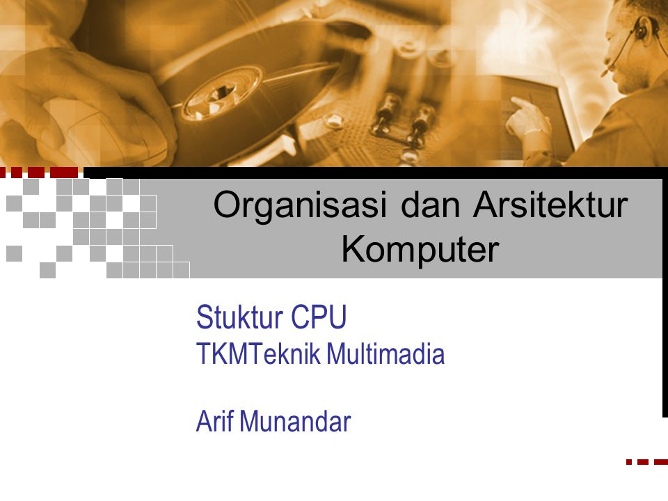 Organisasi dan Arsitektur Komputer Stuktur CPU TKMTeknik Multimadia Arif Munandar