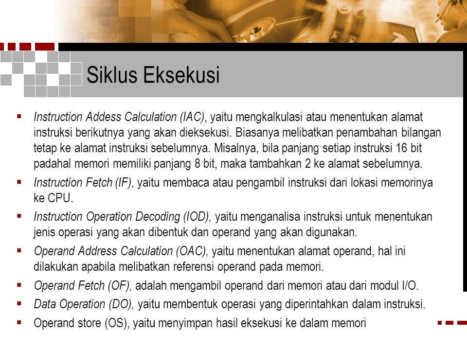 Siklus Eksekusi  Instruction Addess Calculation (IAC), yaitu mengkalkulasi atau menentukan alamat instruksi berikutnya yang akan dieksekusi.