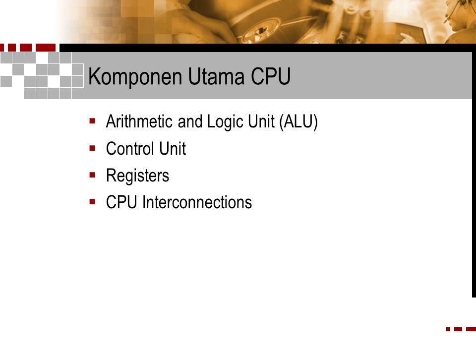 Arithmetic and Logic Unit (ALU)  Bertugas membentuk fungsi-fungsi pengolahan data komputer.