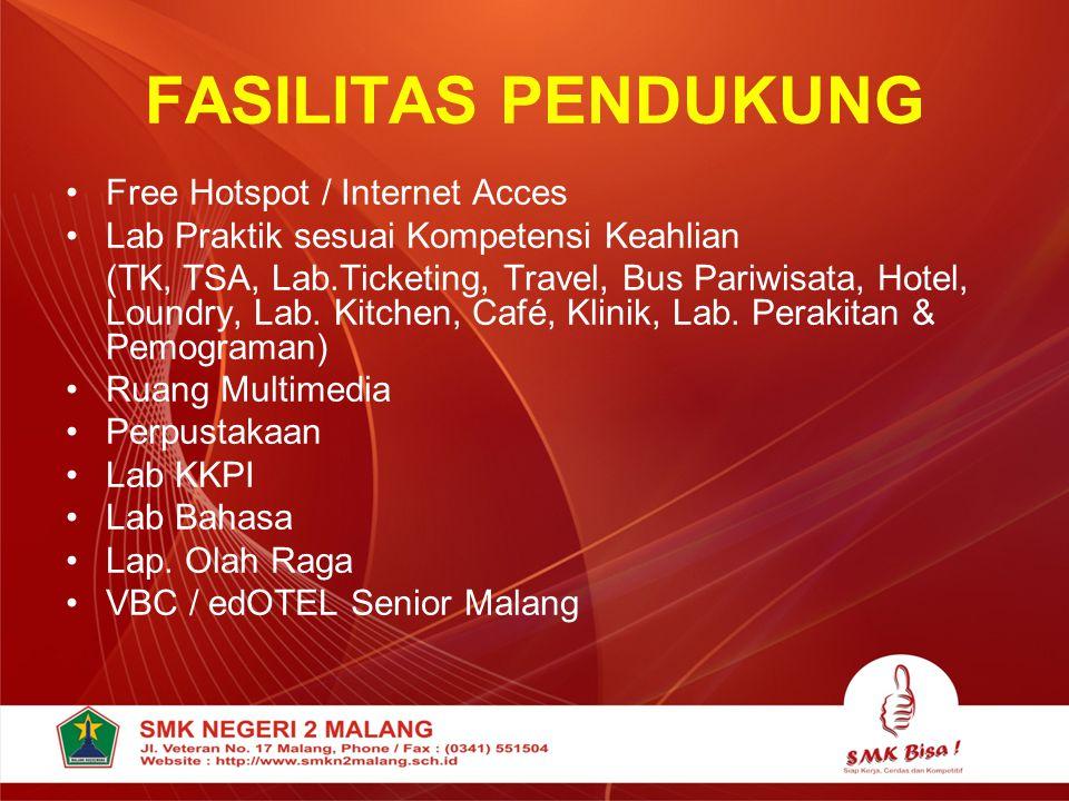 FASILITAS PENDUKUNG •Free Hotspot / Internet Acces •Lab Praktik sesuai Kompetensi Keahlian (TK, TSA, Lab.Ticketing, Travel, Bus Pariwisata, Hotel, Lou