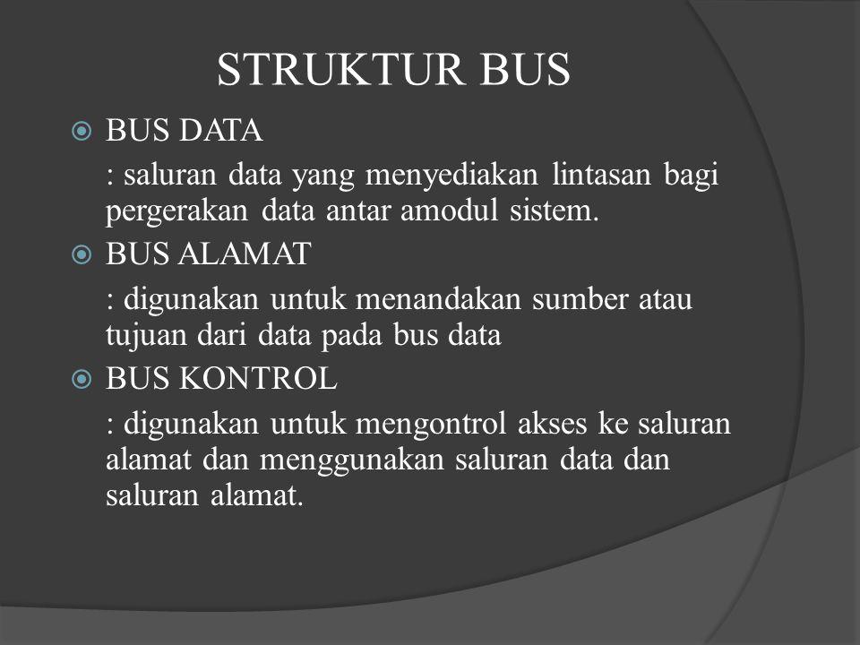STRUKTUR BUS  BUS DATA : saluran data yang menyediakan lintasan bagi pergerakan data antar amodul sistem.  BUS ALAMAT : digunakan untuk menandakan s