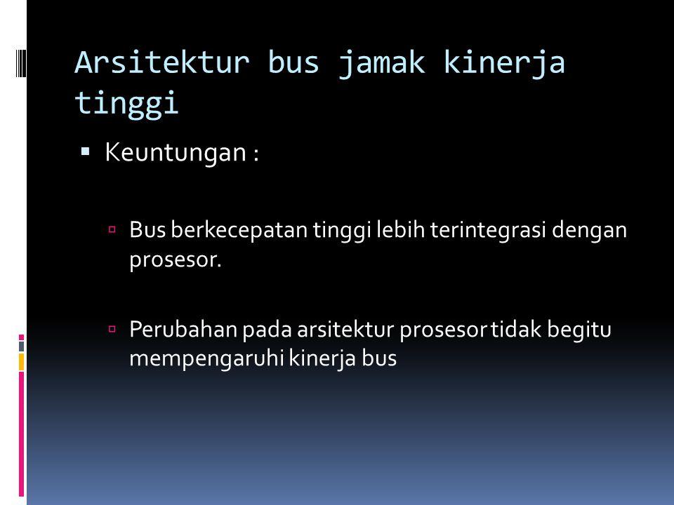  Keuntungan :  Bus berkecepatan tinggi lebih terintegrasi dengan prosesor.  Perubahan pada arsitektur prosesor tidak begitu mempengaruhi kinerja bu