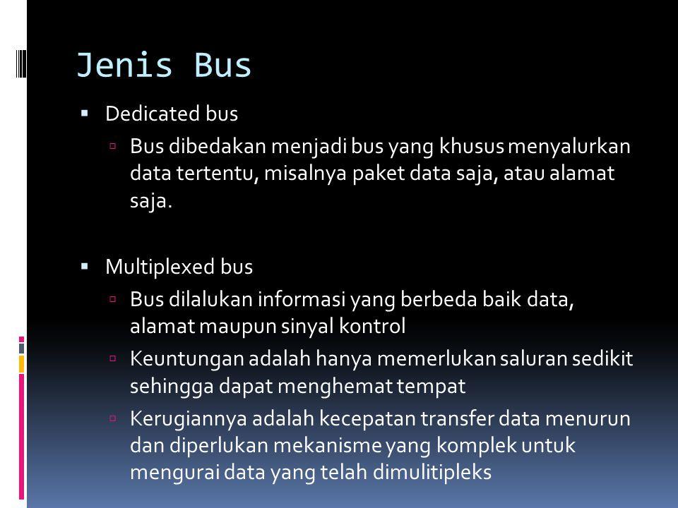 Jenis Bus  Dedicated bus  Bus dibedakan menjadi bus yang khusus menyalurkan data tertentu, misalnya paket data saja, atau alamat saja.  Multiplexed