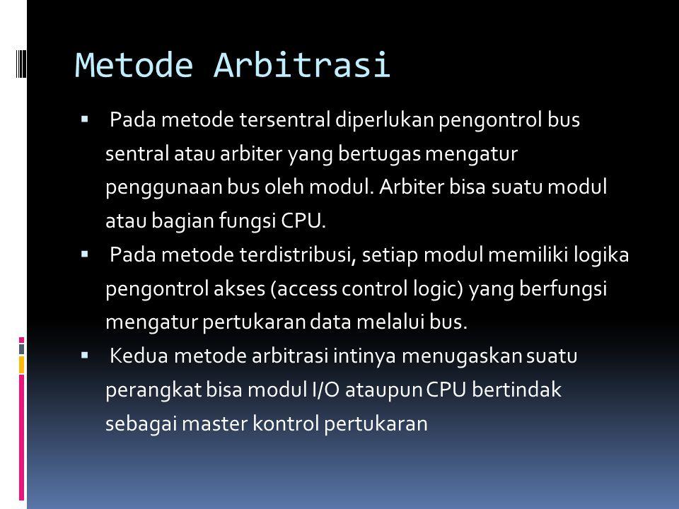 Metode Arbitrasi  Pada metode tersentral diperlukan pengontrol bus sentral atau arbiter yang bertugas mengatur penggunaan bus oleh modul. Arbiter bis