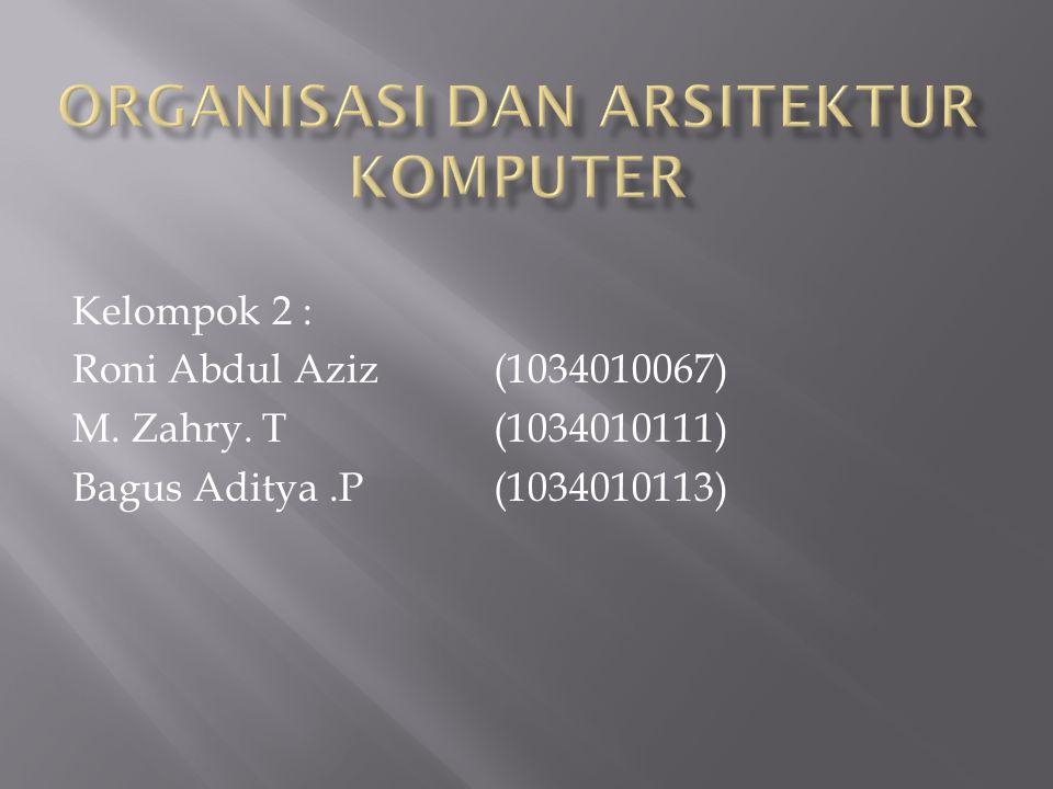 Kelompok 2 : Roni Abdul Aziz(1034010067) M. Zahry. T(1034010111) Bagus Aditya.P(1034010113)