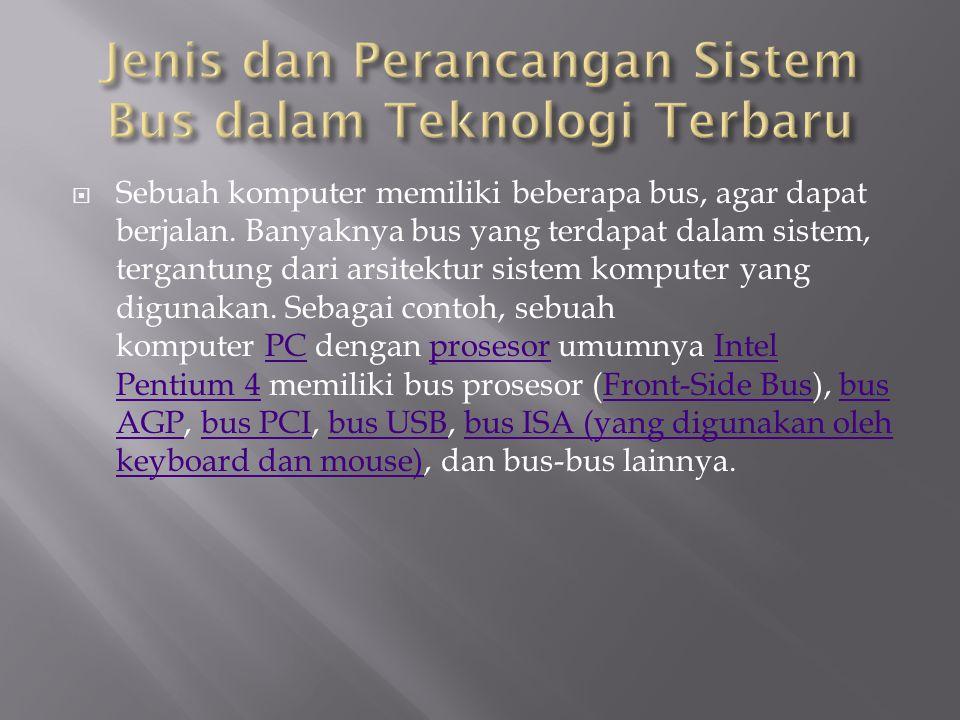  Beberapa bus utama dalam sistem komputer modern adalah sebagai berikut:  Bus Prosesor.