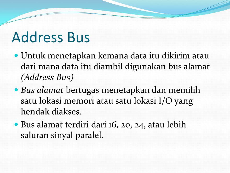 Address Bus  Untuk menetapkan kemana data itu dikirim atau dari mana data itu diambil digunakan bus alamat (Address Bus)  Bus alamat bertugas meneta