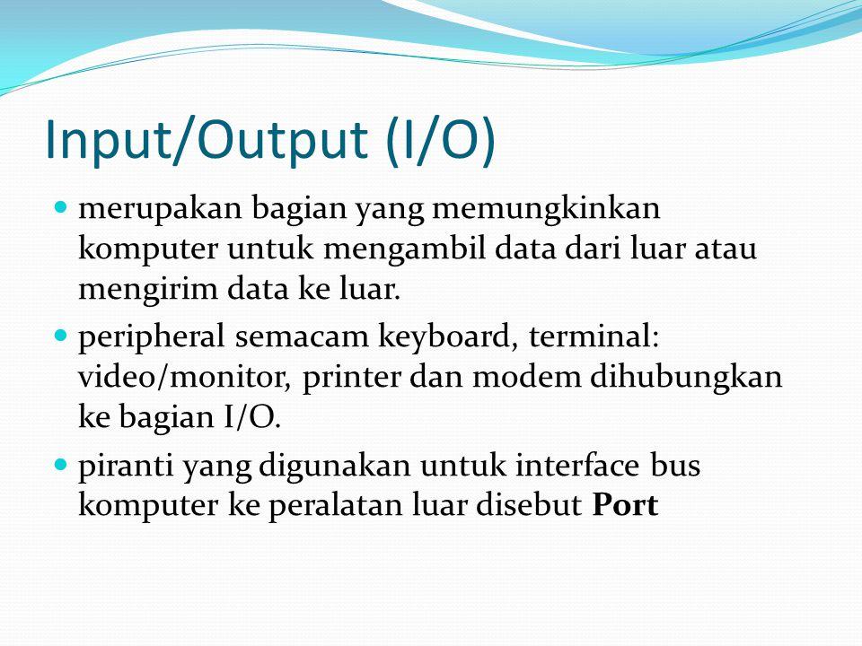 Input/Output (I/O)  merupakan bagian yang memungkinkan komputer untuk mengambil data dari luar atau mengirim data ke luar.  peripheral semacam keybo
