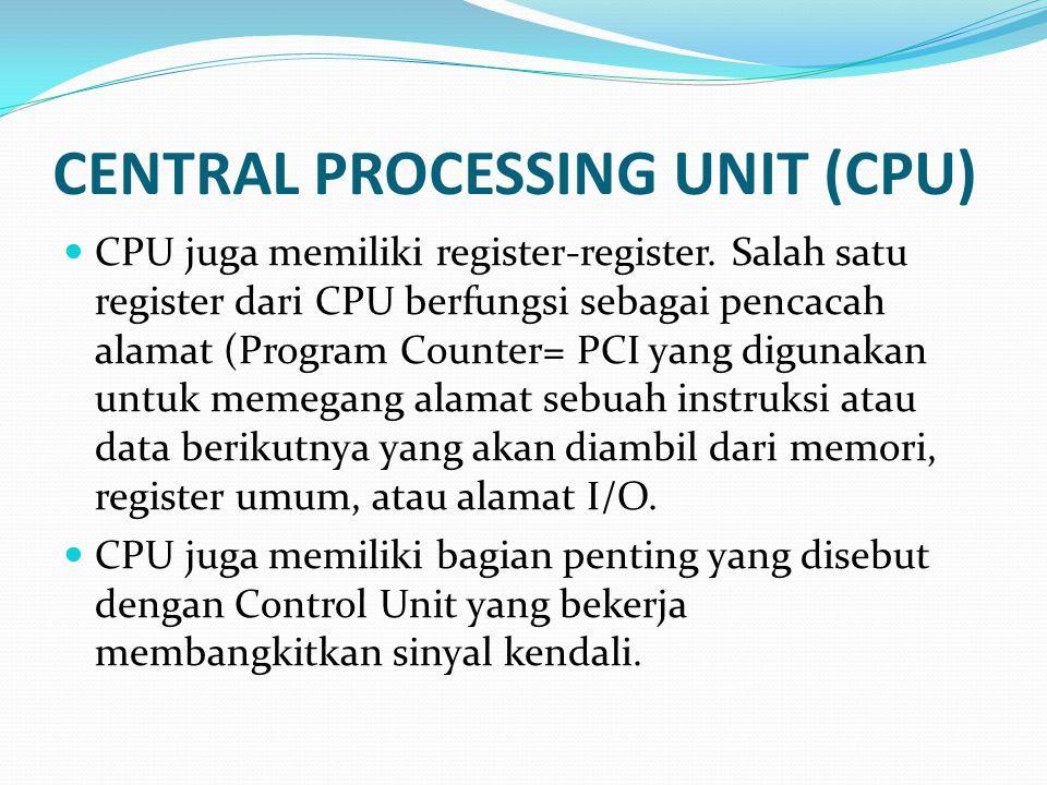 CENTRAL PROCESSING UNIT (CPU)  CPU juga memiliki register-register. Salah satu register dari CPU berfungsi sebagai pencacah alamat (Program Counter=