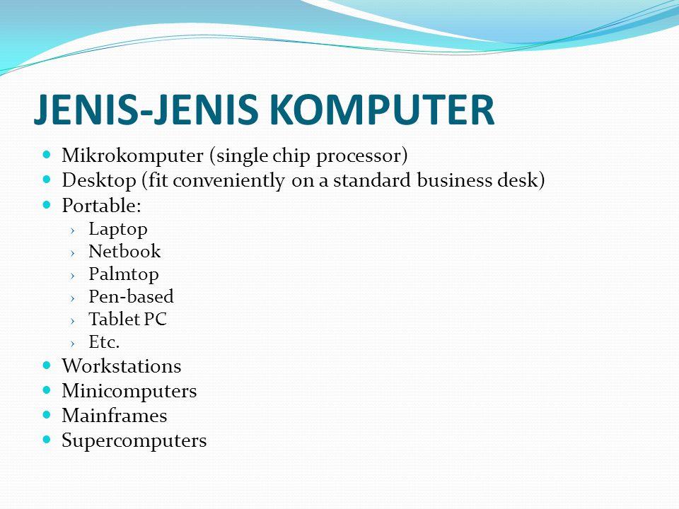 JENIS-JENIS KOMPUTER  Mikrokomputer (single chip processor)  Desktop (fit conveniently on a standard business desk)  Portable: › Laptop › Netbook ›