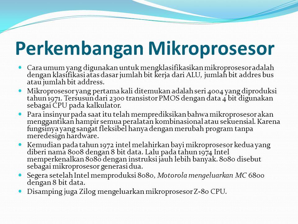 Perkembangan Mikroprosesor  Cara umum yang digunakan untuk mengklasifikasikan mikroprosesor adalah dengan klasifikasi atas dasar jumlah bit kerja dar
