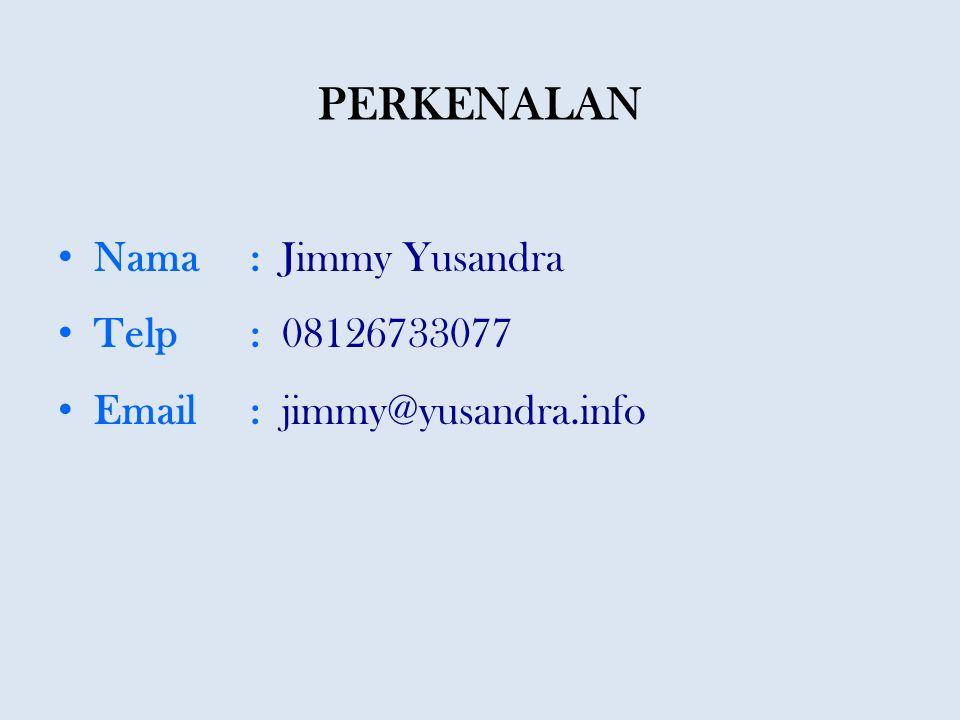 PERKENALAN • Nama: Jimmy Yusandra • Telp: 08126733077 • Email: jimmy@yusandra.info
