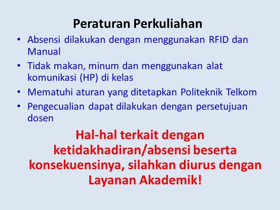 Peraturan Perkuliahan • Absensi dilakukan dengan menggunakan RFID dan Manual • Tidak makan, minum dan menggunakan alat komunikasi (HP) di kelas • Mema