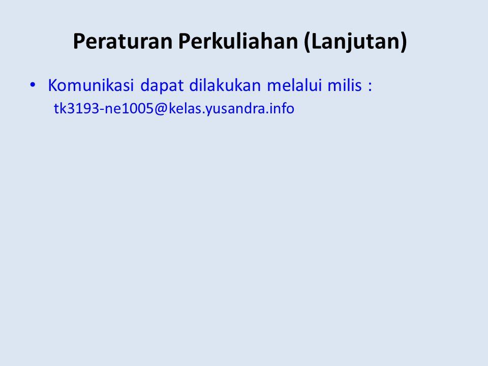 Peraturan Perkuliahan (Lanjutan) • Komunikasi dapat dilakukan melalui milis : tk3193-ne1005@kelas.yusandra.info
