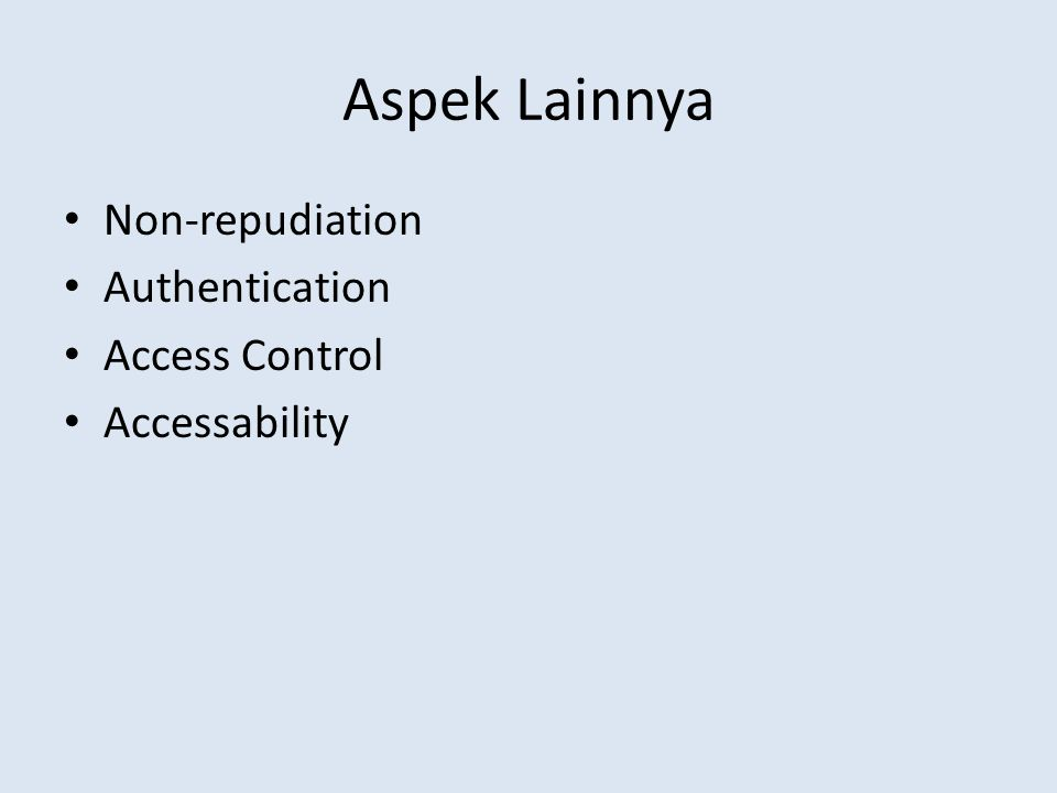 Aspek Lainnya • Non-repudiation • Authentication • Access Control • Accessability