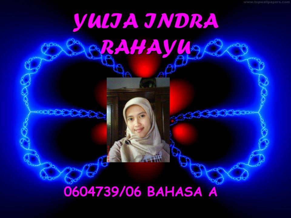 YULIA INDRA RAHAYU 0604739/06 BAHASA A