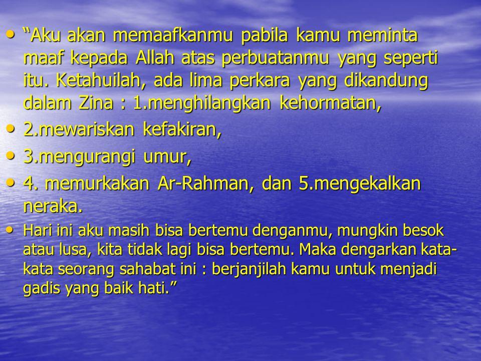 """• """"Aku akan memaafkanmu pabila kamu meminta maaf kepada Allah atas perbuatanmu yang seperti itu. Ketahuilah, ada lima perkara yang dikandung dalam Zin"""