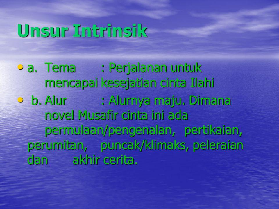 Unsur Intrinsik • a.Tema: Perjalanan untuk mencapai kesejatian cinta Ilahi • b.Alur: Alurnya maju. Dimana novel Musafir cinta ini ada permulaan/pengen