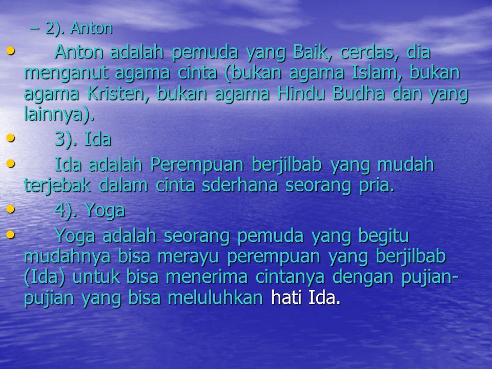 –2). Anton • Anton adalah pemuda yang Baik, cerdas, dia menganut agama cinta (bukan agama Islam, bukan agama Kristen, bukan agama Hindu Budha dan yang