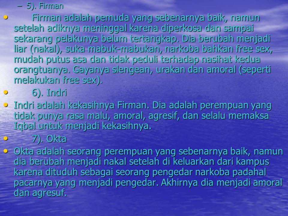 –5). Firman • Firman adalah pemuda yang sebenarnya baik, namun setelah adiknya meninggal karena diperkosa dan sampai sekarang pelakunya belum tertangk