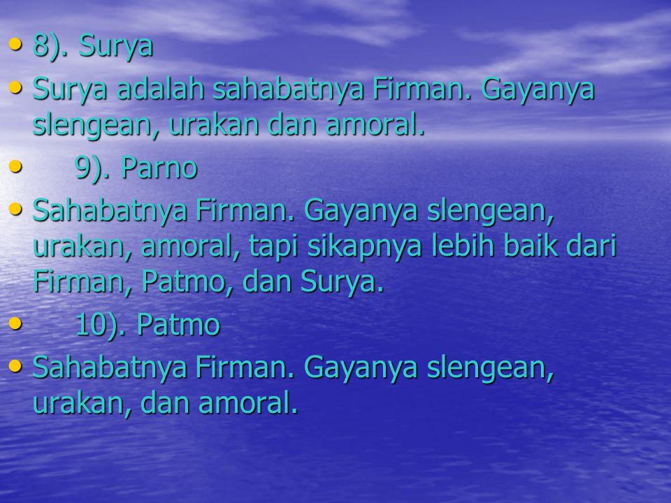 • 8). Surya • Surya adalah sahabatnya Firman. Gayanya slengean, urakan dan amoral. • 9). Parno • Sahabatnya Firman. Gayanya slengean, urakan, amoral,