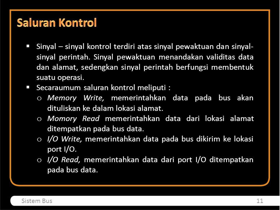  Sinyal – sinyal kontrol terdiri atas sinyal pewaktuan dan sinyal- sinyal perintah. Sinyal pewaktuan menandakan validitas data dan alamat, sedengkan