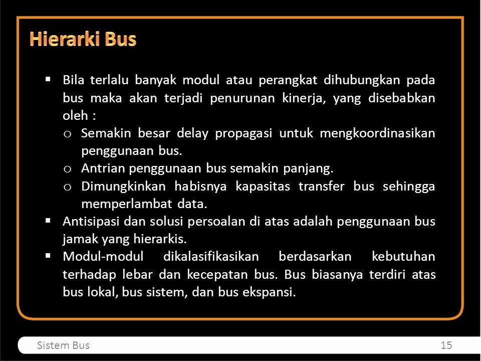  Bila terlalu banyak modul atau perangkat dihubungkan pada bus maka akan terjadi penurunan kinerja, yang disebabkan oleh : o Semakin besar delay prop