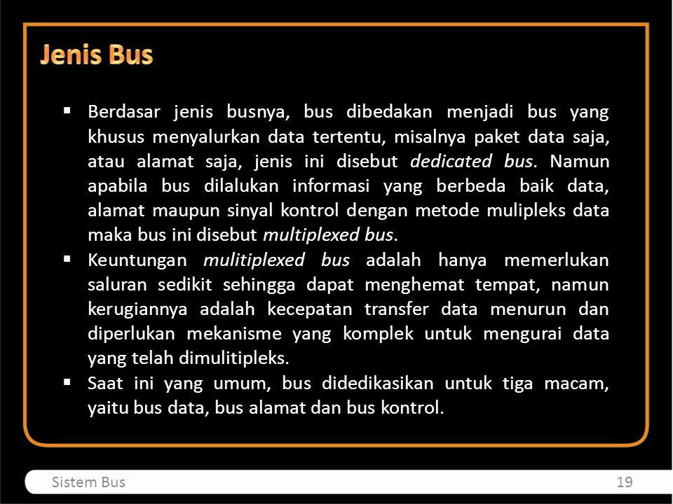  Berdasar jenis busnya, bus dibedakan menjadi bus yang khusus menyalurkan data tertentu, misalnya paket data saja, atau alamat saja, jenis ini disebu