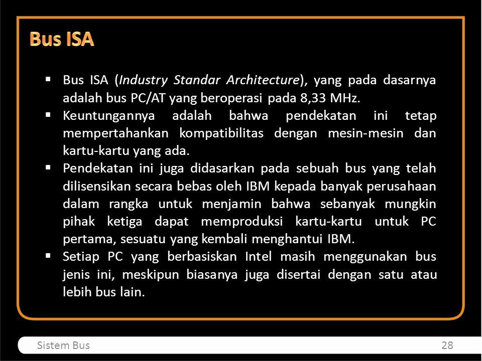  Bus ISA (Industry Standar Architecture), yang pada dasarnya adalah bus PC/AT yang beroperasi pada 8,33 MHz.  Keuntungannya adalah bahwa pendekatan