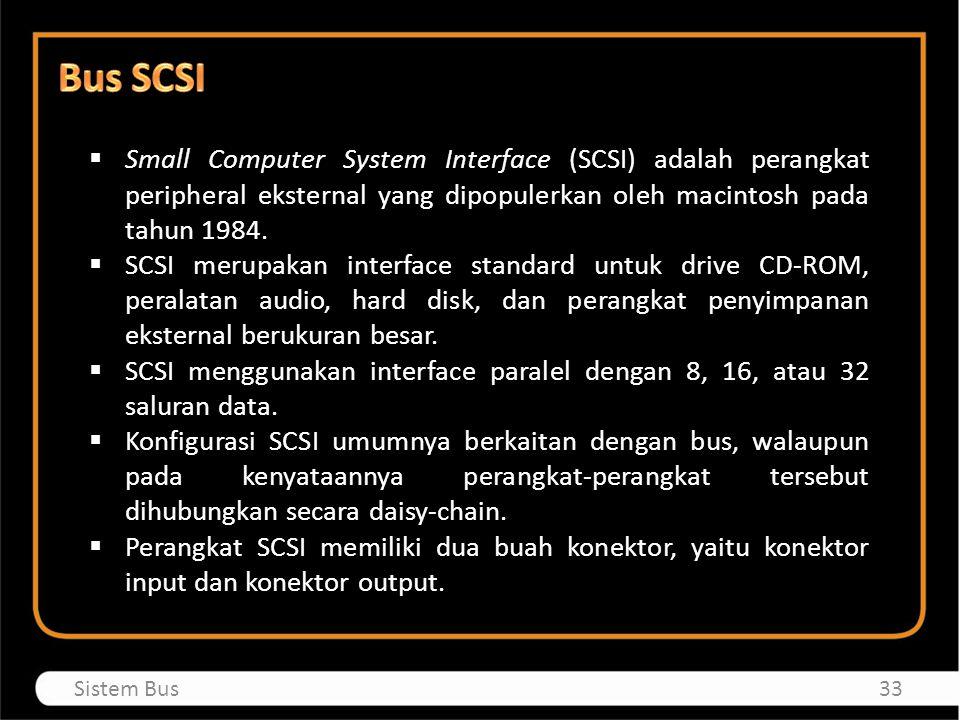  Small Computer System Interface (SCSI) adalah perangkat peripheral eksternal yang dipopulerkan oleh macintosh pada tahun 1984.  SCSI merupakan inte